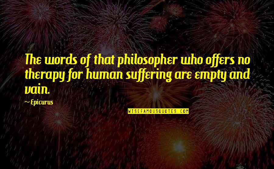Belth Quotes By Epicurus: The words of that philosopher who offers no