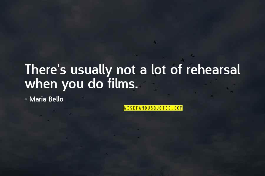 Belth Quotes By Maria Bello: There's usually not a lot of rehearsal when