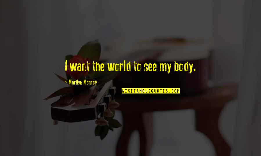 Belth Quotes By Marilyn Monroe: I want the world to see my body.