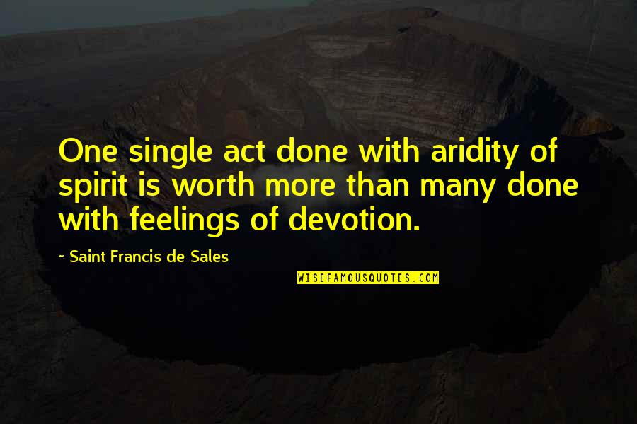 Belth Quotes By Saint Francis De Sales: One single act done with aridity of spirit