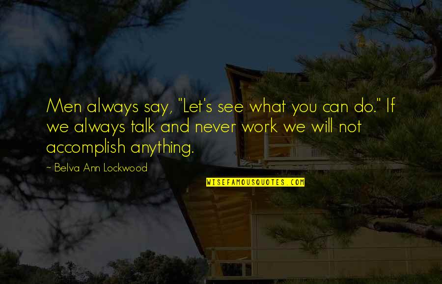 """Belva Lockwood Quotes By Belva Ann Lockwood: Men always say, """"Let's see what you can"""