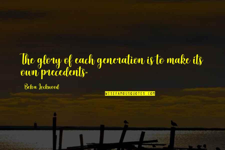 Belva Lockwood Quotes By Belva Lockwood: The glory of each generation is to make