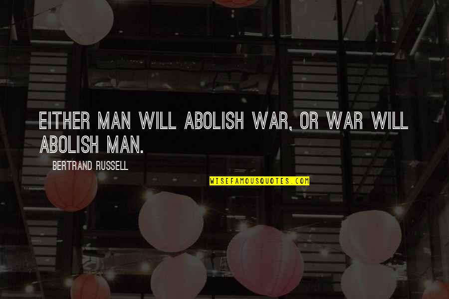 Belva Lockwood Quotes By Bertrand Russell: Either man will abolish war, or war will
