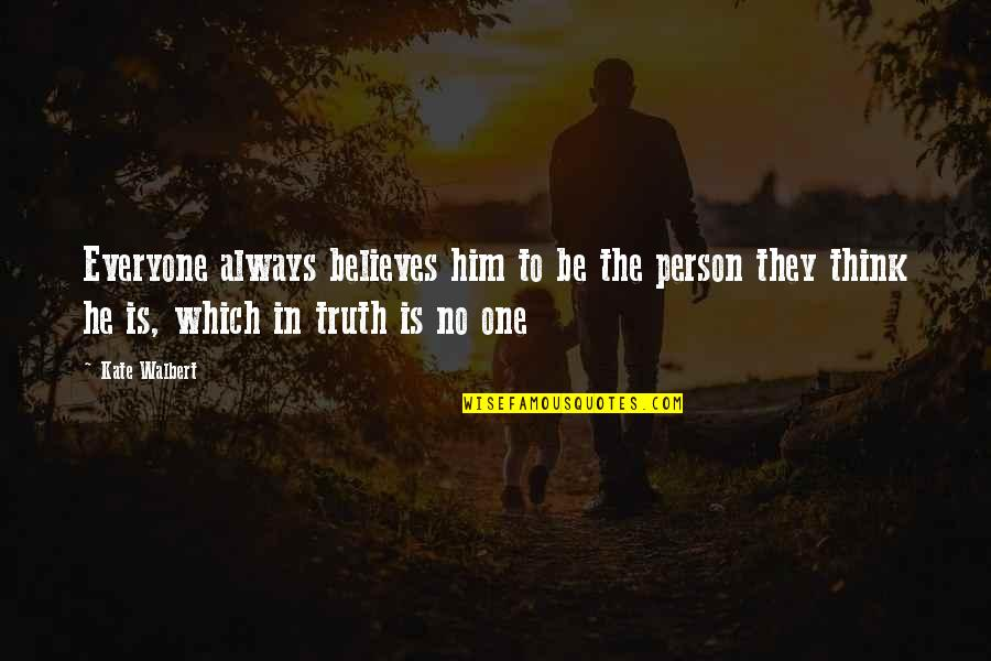 Belva Lockwood Quotes By Kate Walbert: Everyone always believes him to be the person