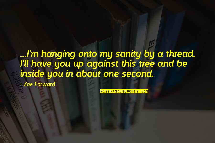 Belva Lockwood Quotes By Zoe Forward: ...I'm hanging onto my sanity by a thread.