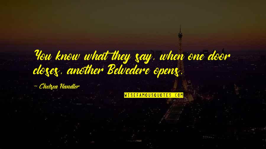 Belvedere's Quotes By Chelsea Handler: You know what they say, when one door