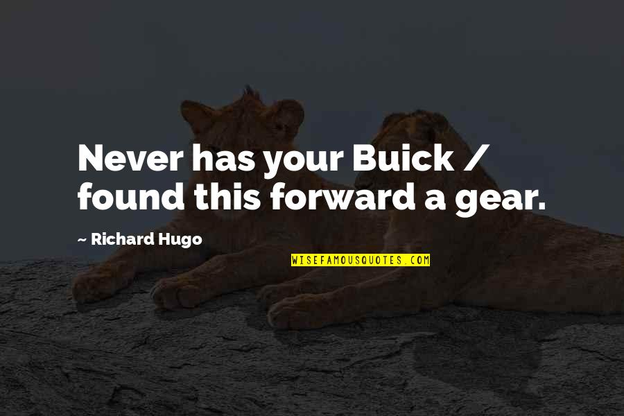 Belvedere's Quotes By Richard Hugo: Never has your Buick / found this forward
