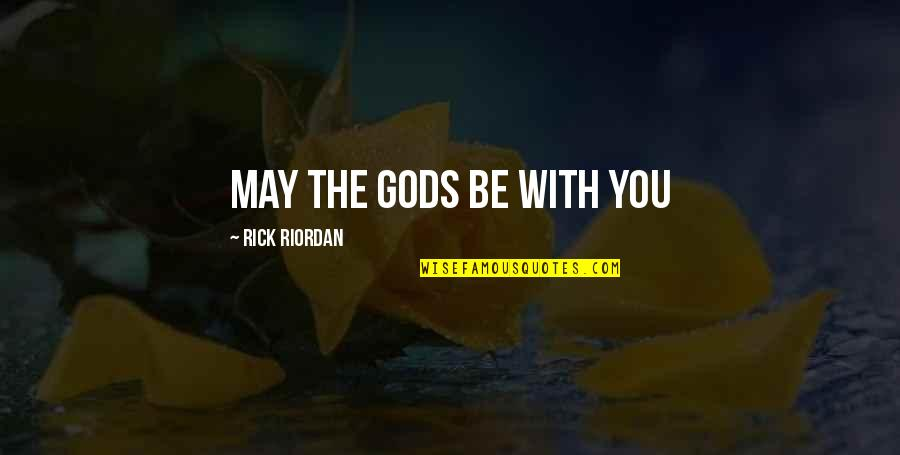 Belvedere's Quotes By Rick Riordan: may the gods be with you