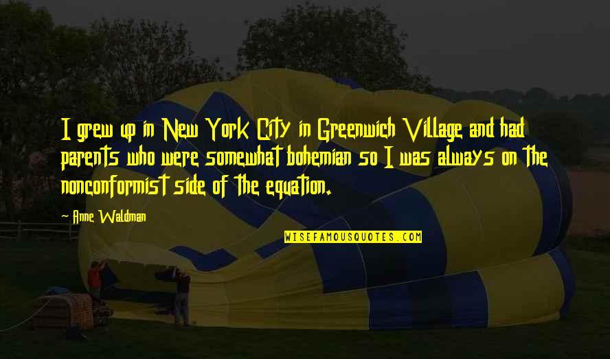 Bemoedigende Bijbel Quotes By Anne Waldman: I grew up in New York City in