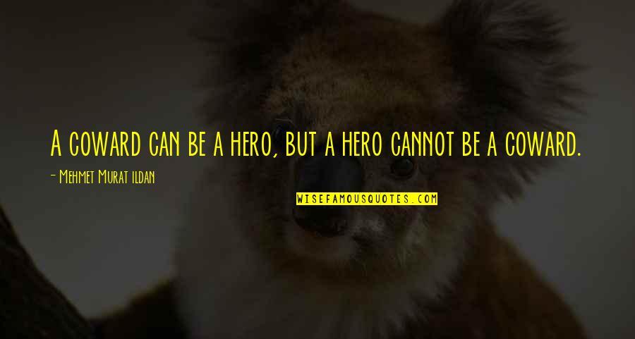 Bemoedigende Bijbel Quotes By Mehmet Murat Ildan: A coward can be a hero, but a