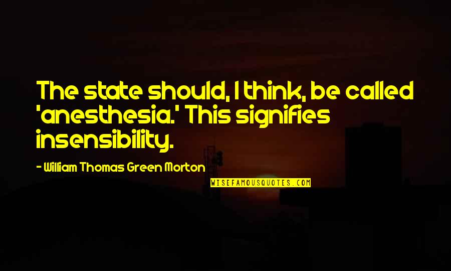 Bemoedigende Bijbel Quotes By William Thomas Green Morton: The state should, I think, be called 'anesthesia.'