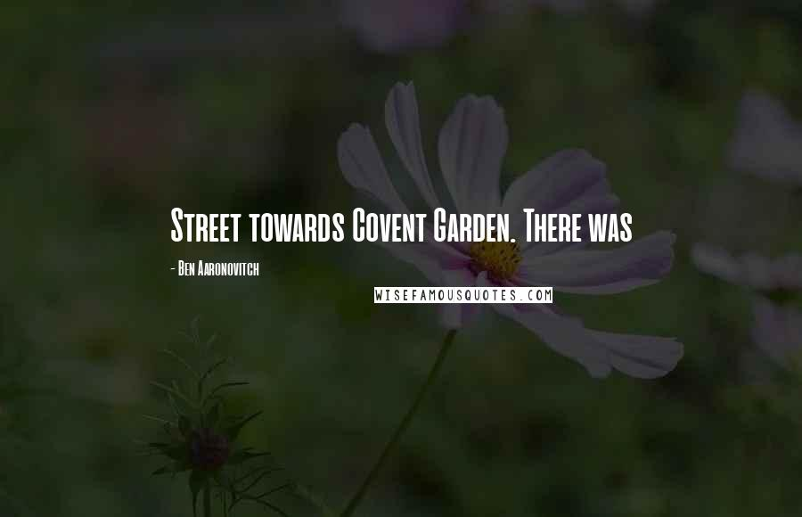 Ben Aaronovitch quotes: Street towards Covent Garden. There was