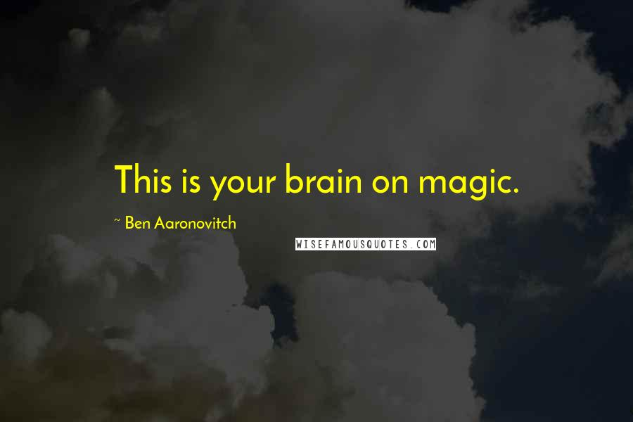 Ben Aaronovitch quotes: This is your brain on magic.