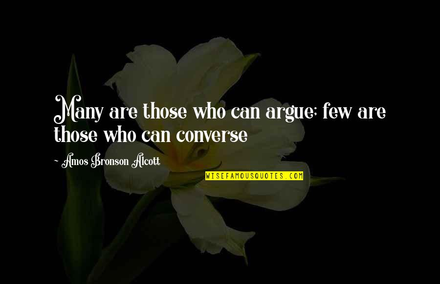 Ben Bagdikian Quotes By Amos Bronson Alcott: Many are those who can argue; few are