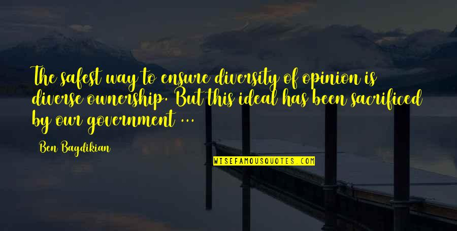 Ben Bagdikian Quotes By Ben Bagdikian: The safest way to ensure diversity of opinion