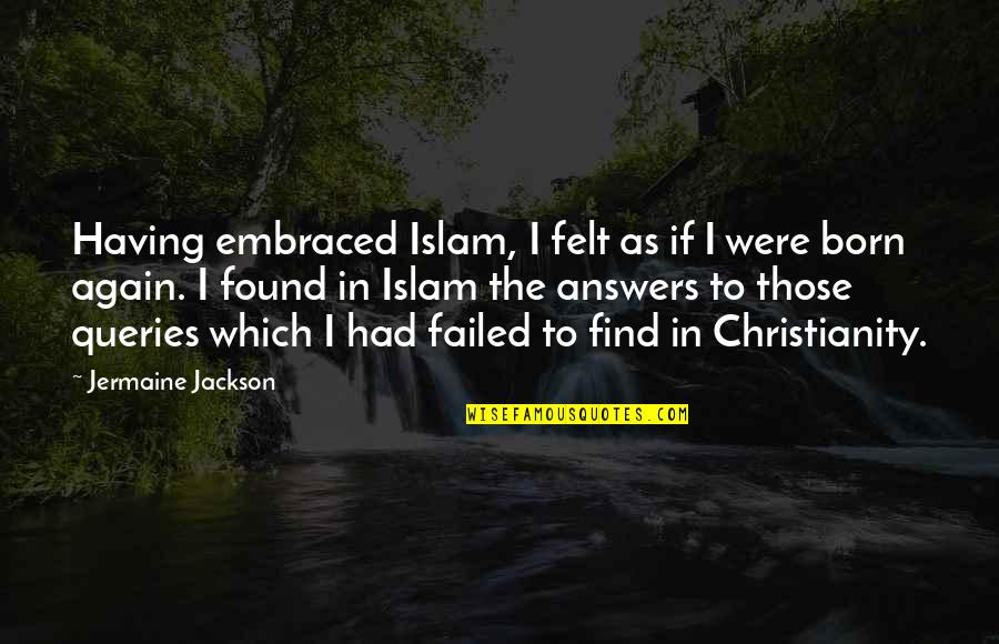 Ben Bagdikian Quotes By Jermaine Jackson: Having embraced Islam, I felt as if I