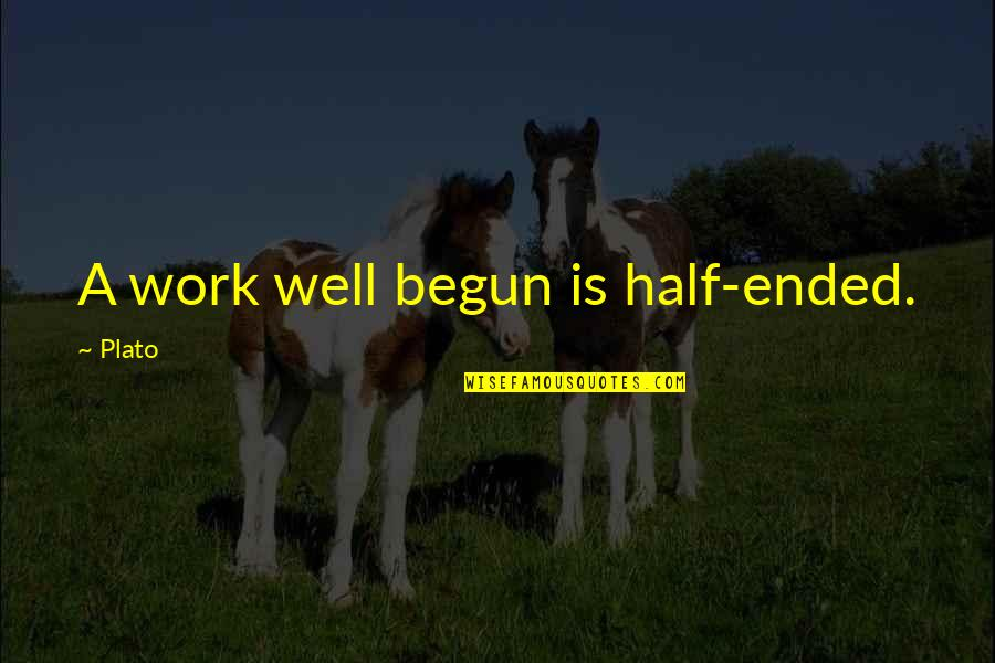 Ben Bagdikian Quotes By Plato: A work well begun is half-ended.