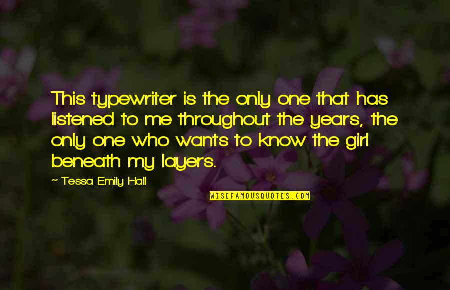 Ben Bagdikian Quotes By Tessa Emily Hall: This typewriter is the only one that has