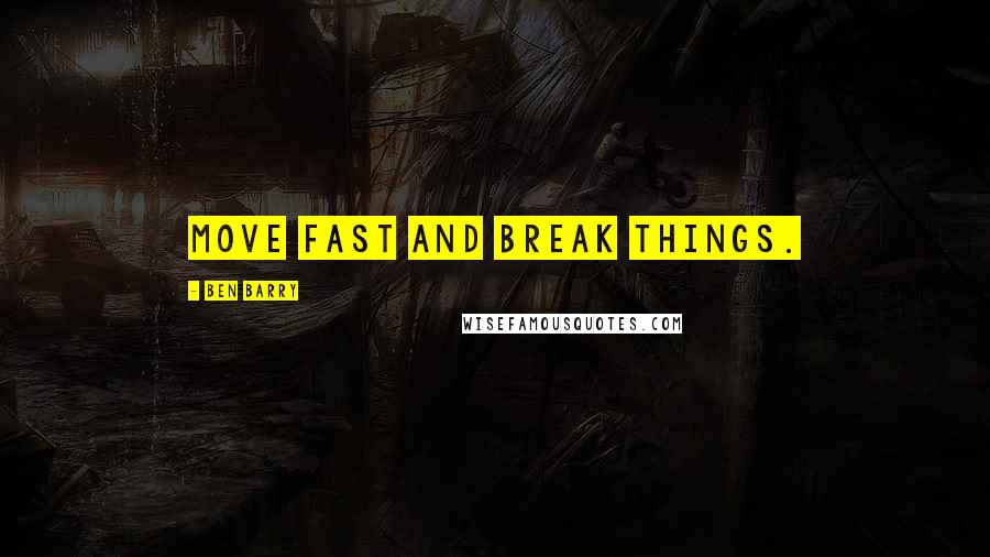 Ben Barry quotes: Move fast and break things.