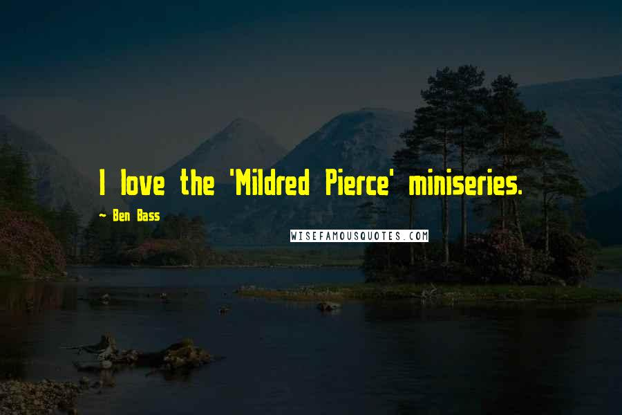 Ben Bass quotes: I love the 'Mildred Pierce' miniseries.