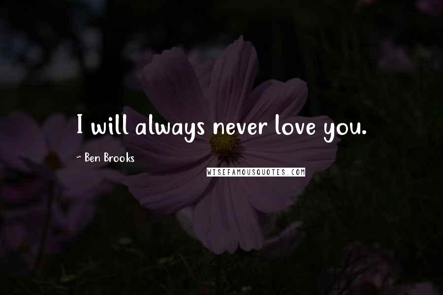 Ben Brooks quotes: I will always never love you.