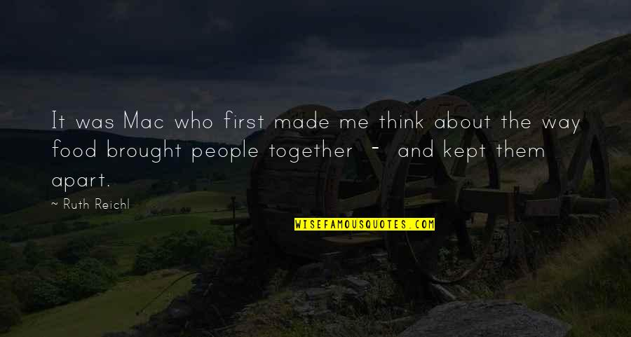 Ben Covington Quotes By Ruth Reichl: It was Mac who first made me think