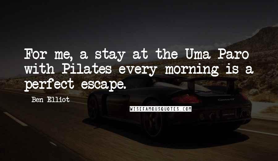 Ben Elliot quotes: For me, a stay at the Uma Paro with Pilates every morning is a perfect escape.