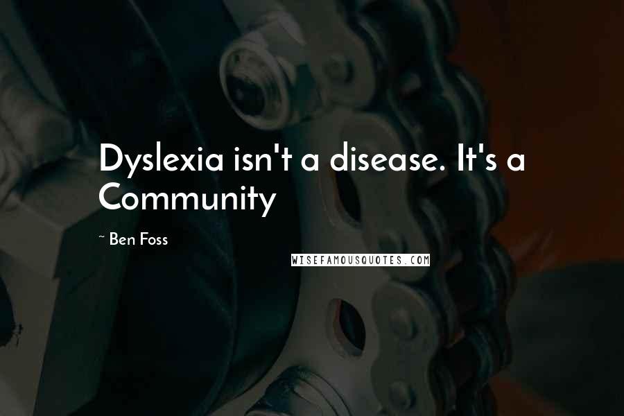 Ben Foss quotes: Dyslexia isn't a disease. It's a Community