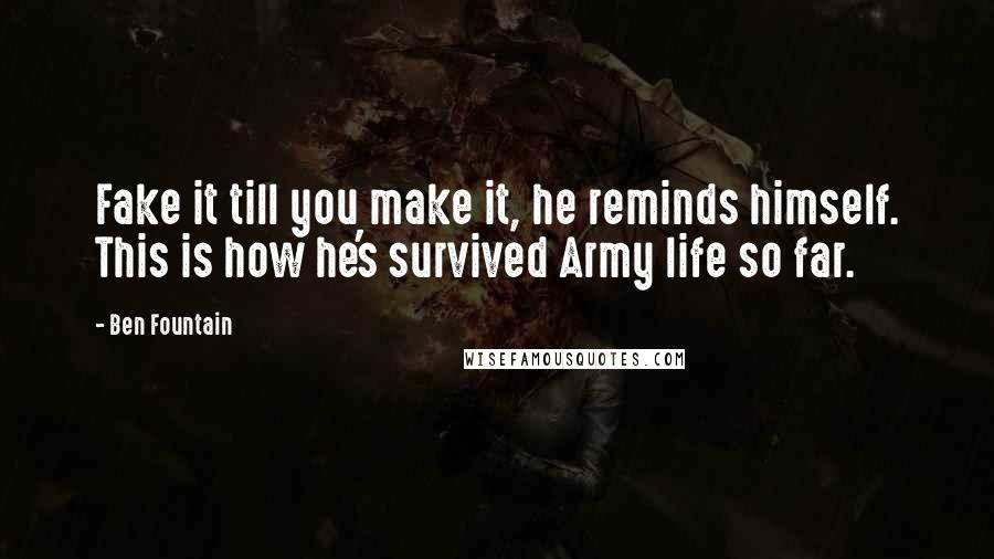 Ben Fountain quotes: Fake it till you make it, he reminds himself. This is how he's survived Army life so far.