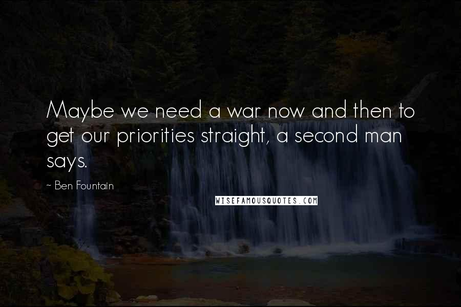 Ben Fountain quotes: Maybe we need a war now and then to get our priorities straight, a second man says.