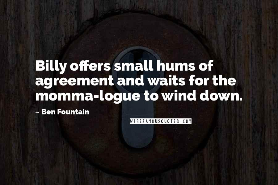 Ben Fountain quotes: Billy offers small hums of agreement and waits for the momma-logue to wind down.