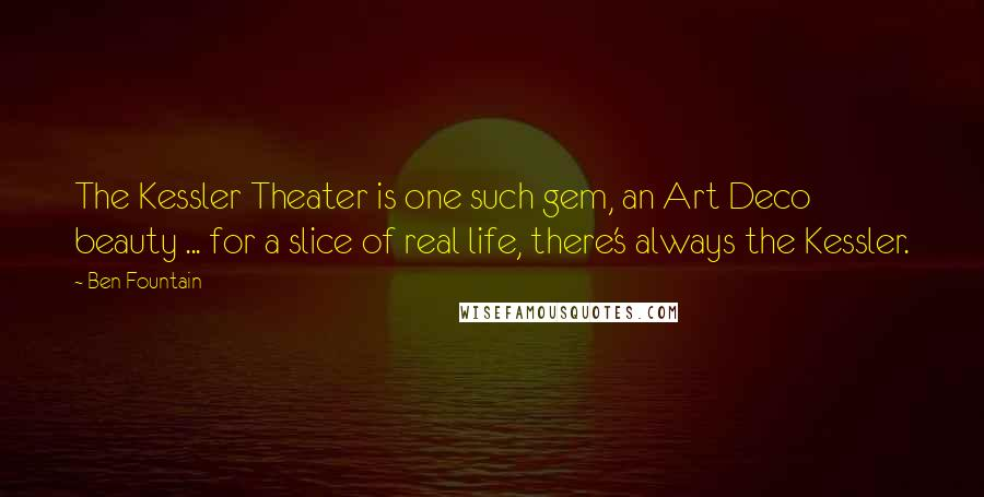 Ben Fountain quotes: The Kessler Theater is one such gem, an Art Deco beauty ... for a slice of real life, there's always the Kessler.