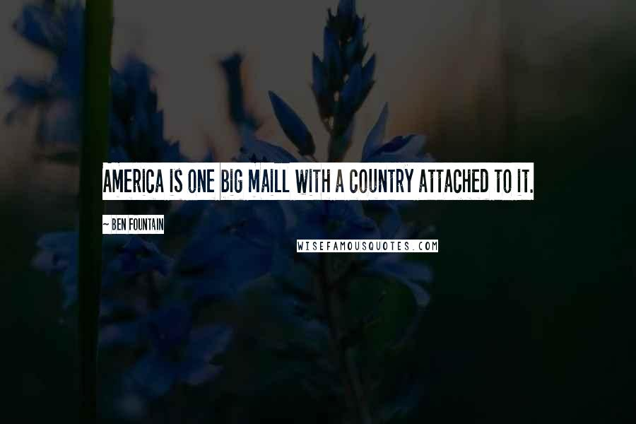 Ben Fountain quotes: America is one big maill with a country attached to it.