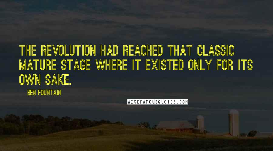 Ben Fountain quotes: The Revolution had reached that classic mature stage where it existed only for its own sake.