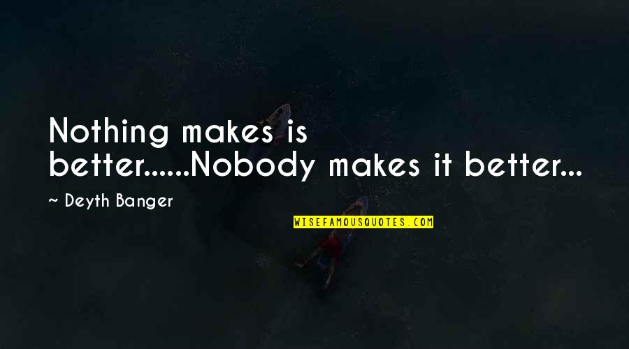 Ben Franklin Fire Department Quotes By Deyth Banger: Nothing makes is better......Nobody makes it better...