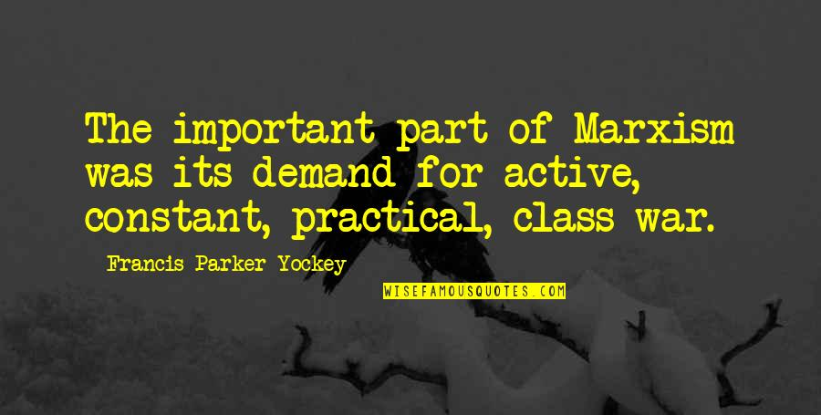 Ben Franklin Fire Department Quotes By Francis Parker Yockey: The important part of Marxism was its demand