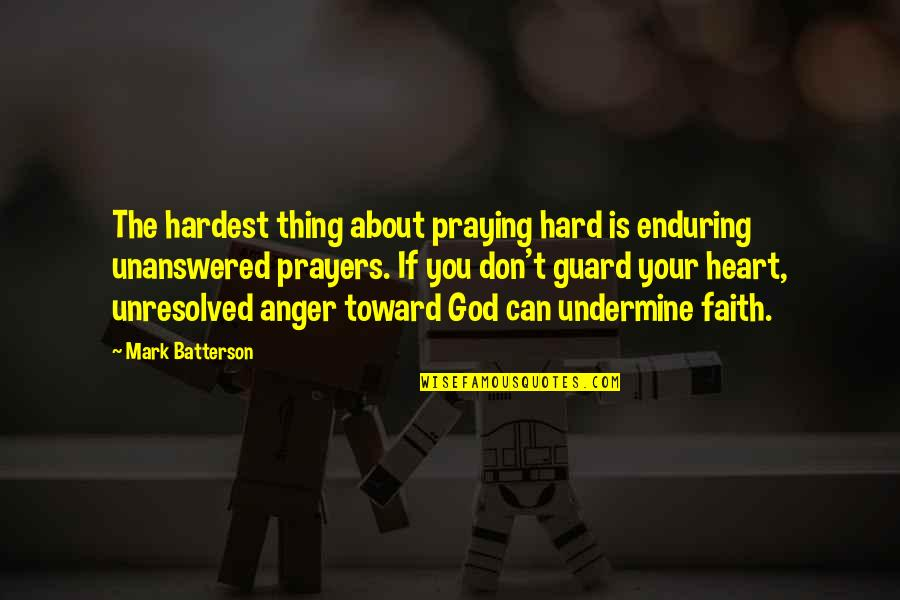 Ben Franklin Fire Department Quotes By Mark Batterson: The hardest thing about praying hard is enduring