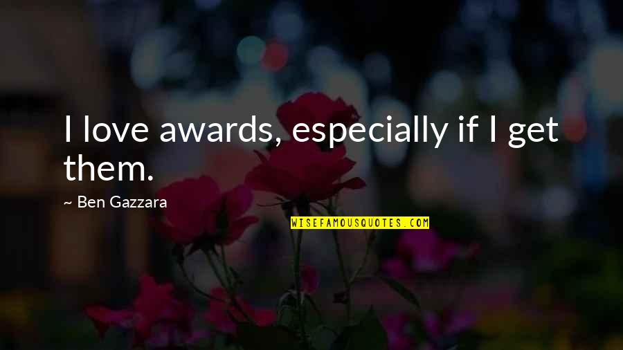 Ben Gazzara Quotes By Ben Gazzara: I love awards, especially if I get them.
