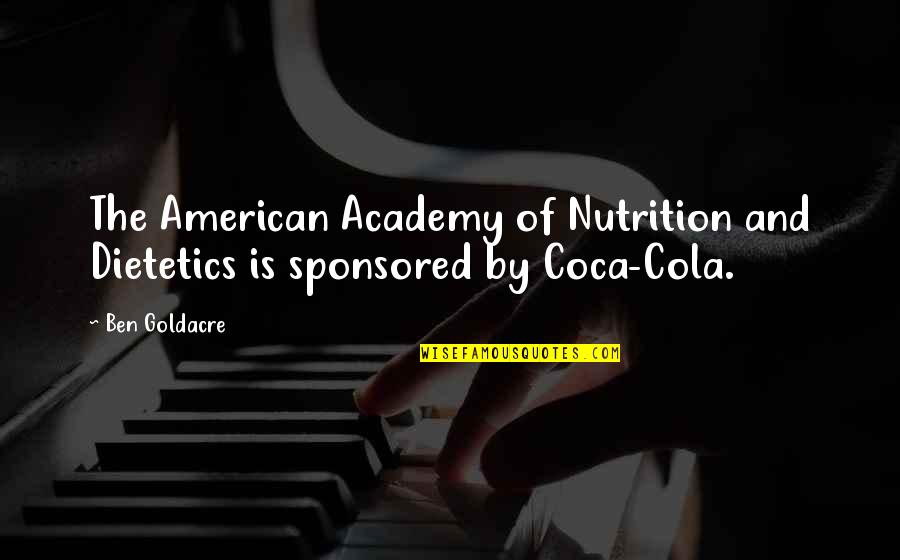 Ben Goldacre Quotes By Ben Goldacre: The American Academy of Nutrition and Dietetics is