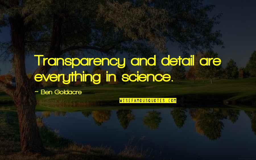 Ben Goldacre Quotes By Ben Goldacre: Transparency and detail are everything in science.