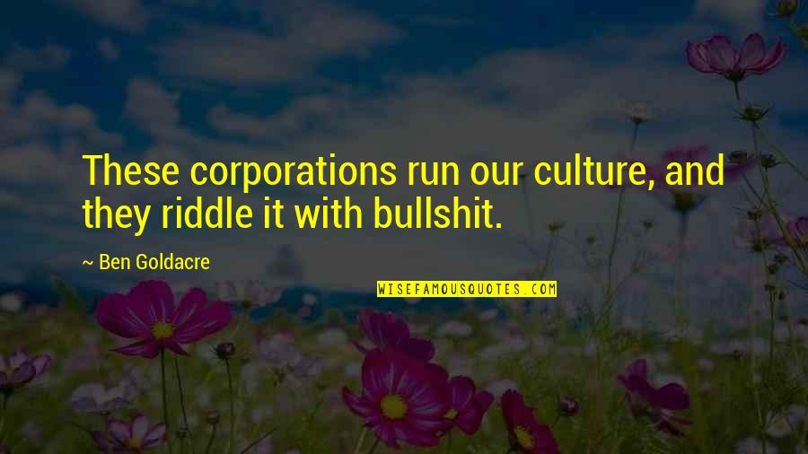 Ben Goldacre Quotes By Ben Goldacre: These corporations run our culture, and they riddle