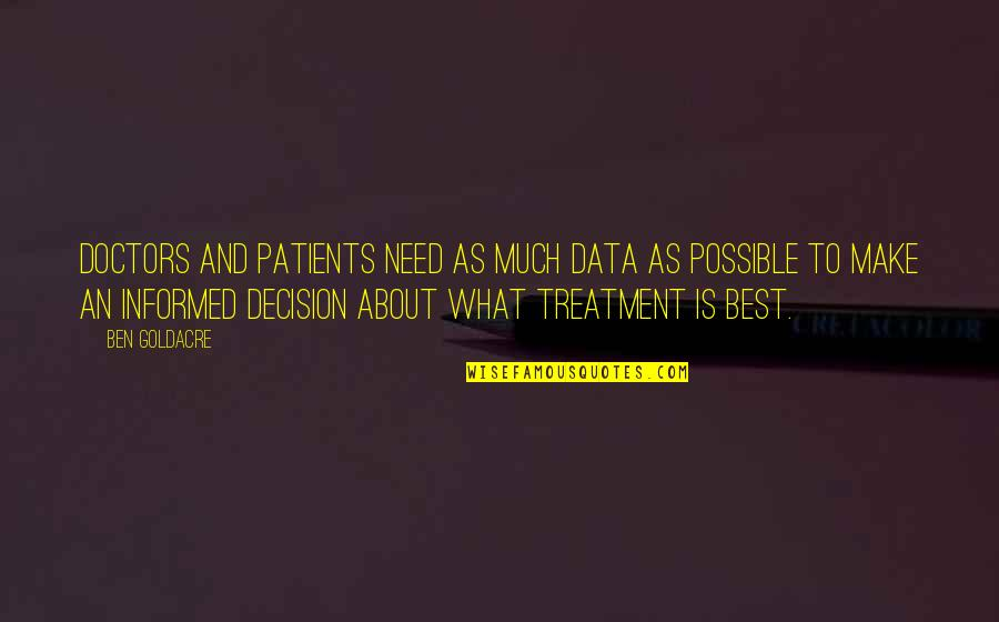 Ben Goldacre Quotes By Ben Goldacre: Doctors and patients need as much data as