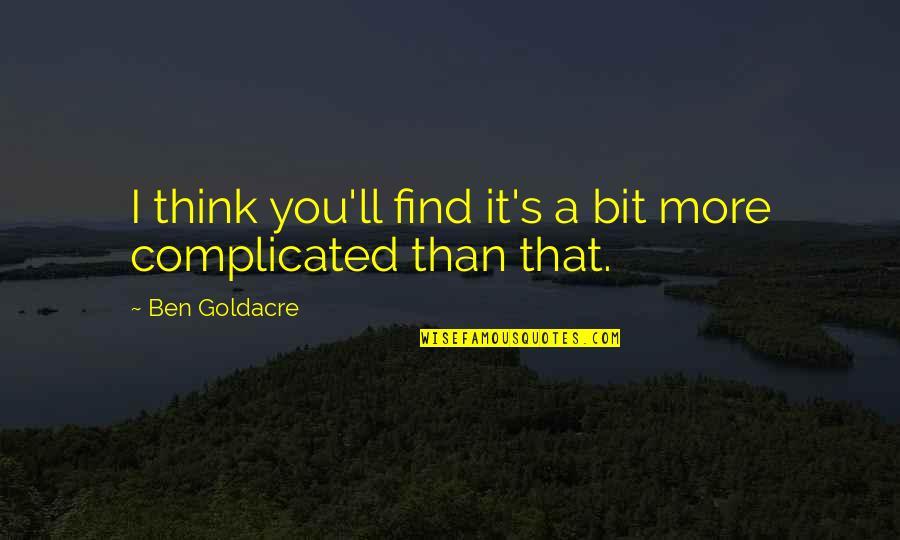 Ben Goldacre Quotes By Ben Goldacre: I think you'll find it's a bit more