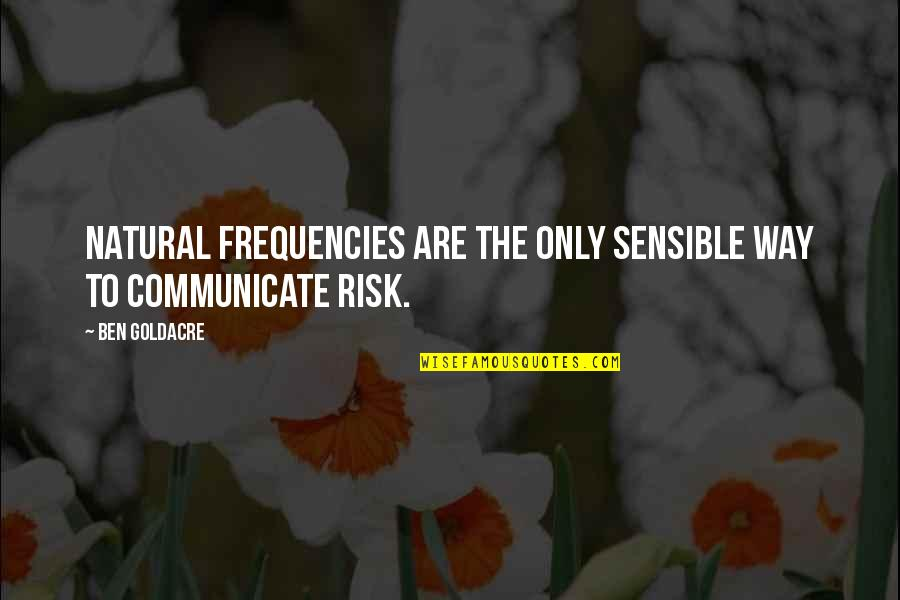 Ben Goldacre Quotes By Ben Goldacre: natural frequencies are the only sensible way to