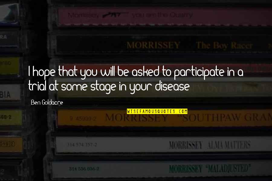 Ben Goldacre Quotes By Ben Goldacre: I hope that you will be asked to