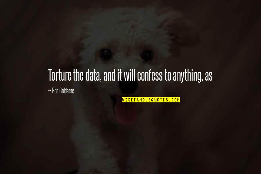 Ben Goldacre Quotes By Ben Goldacre: Torture the data, and it will confess to