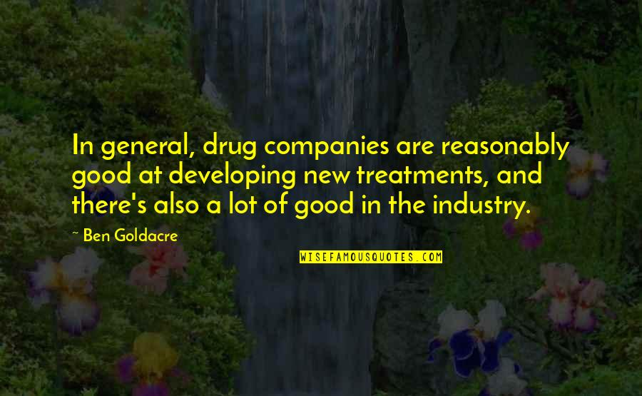 Ben Goldacre Quotes By Ben Goldacre: In general, drug companies are reasonably good at