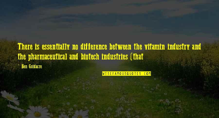 Ben Goldacre Quotes By Ben Goldacre: There is essentially no difference between the vitamin