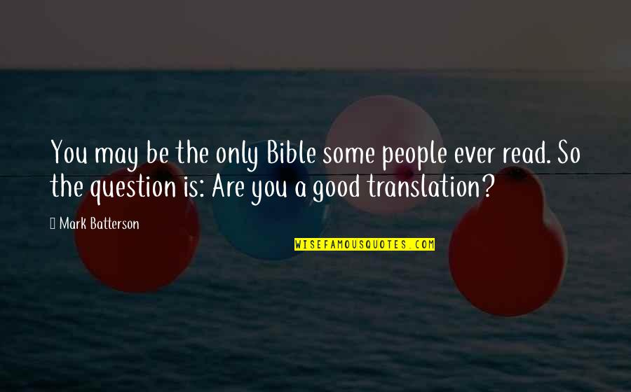 Ben Hunt Davis Quotes By Mark Batterson: You may be the only Bible some people