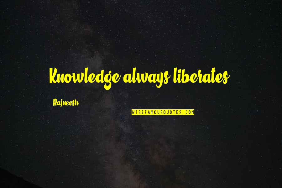 Ben Hunt Davis Quotes By Rajneesh: Knowledge always liberates.